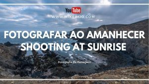 Read more about the article Fotografar ao amanhecer | Shooting at sunrise